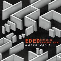 Ed Ed feat. Chasing Kurt - Naked Walls cover art