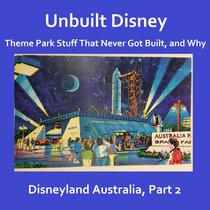 Unbuilt Disney - Disneyland Australia, Part 2 cover art