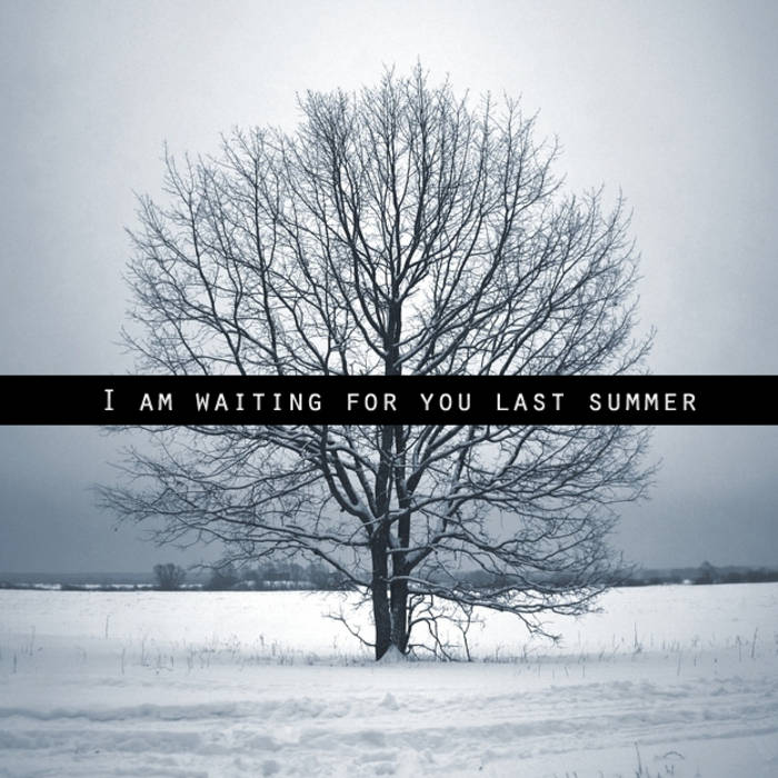 I Am Waiting For You Last Summer I Am Waiting For You Last Summer