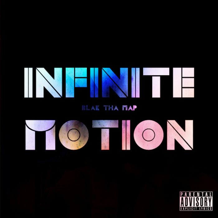 INFINITE MOTION | Blak, Tha Map