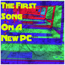 The First Song On A New PC cover art