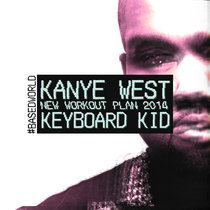 Kanye West - New Workout Plan 2014 (Based Remixx) By KeyboardKid206 cover art