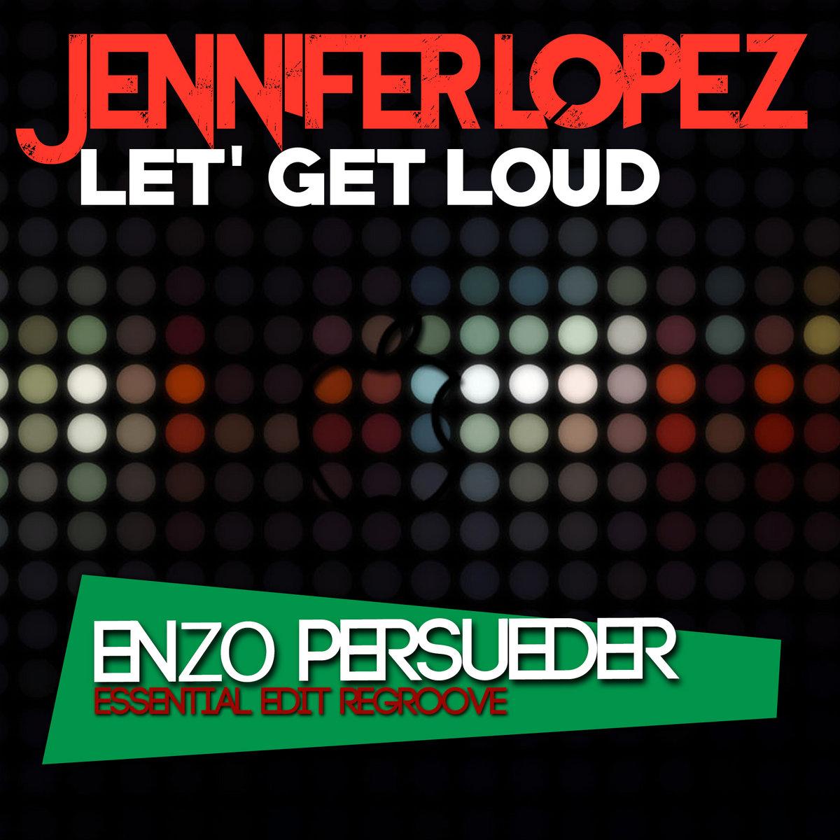 Jennifer Lopez Let S Get Loud E Persueder Bootleg Regroove Dj Enzo Persueder