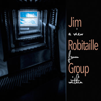 Jim Robitaille Group: A View From Within (2019) - Bandcamp