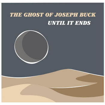 Until It Ends by The Ghost of Joseph Buck