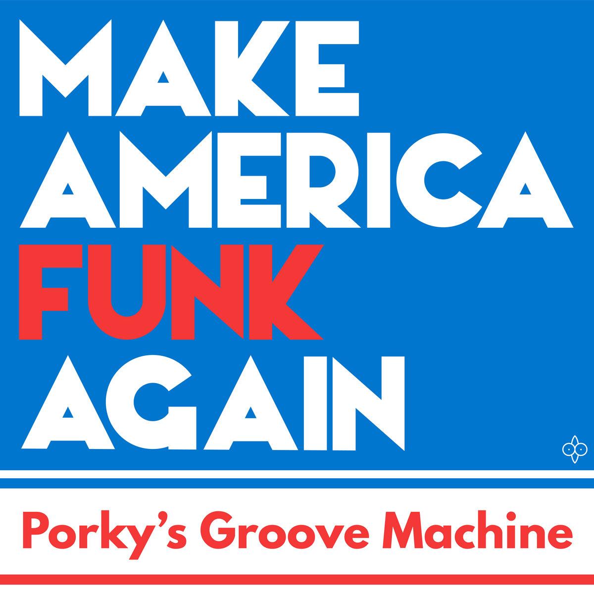 make america funk again porky s groove machine