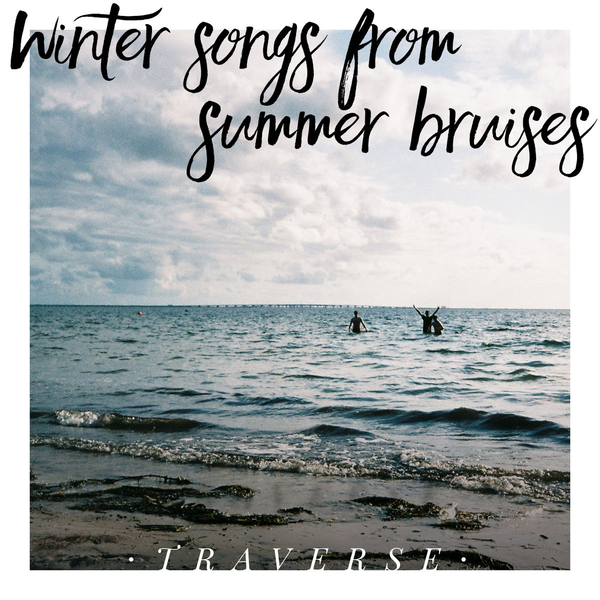 Winter songs from summer bruises | Traverse