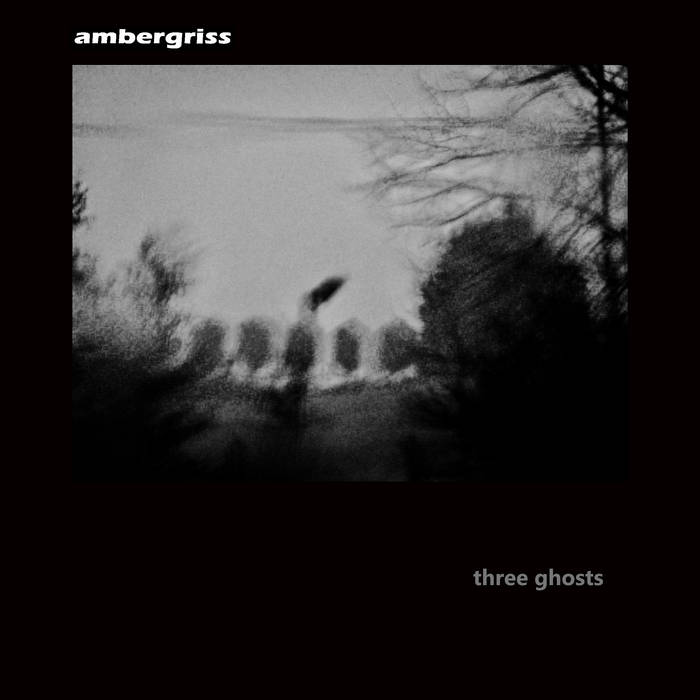 Ambergriss – Three Ghosts
