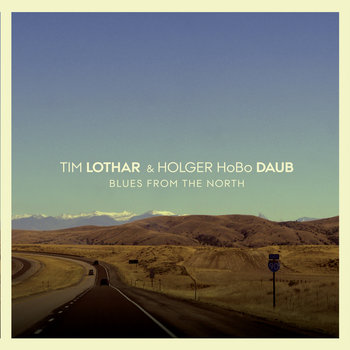 "Blues From The North by Tim Lothar & Holger ""HoBo"" Daub"