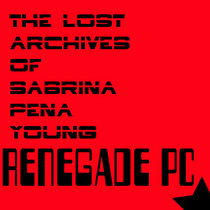 Renegade PC: The Lost Archives of Sabrina Pena Young cover art