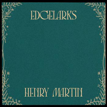 Henry Martin Deluxe Pre Order by Edgelarks: Phillip Henry and Hannah Martin