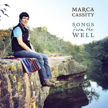 Songs from the Well by Marca Cassity