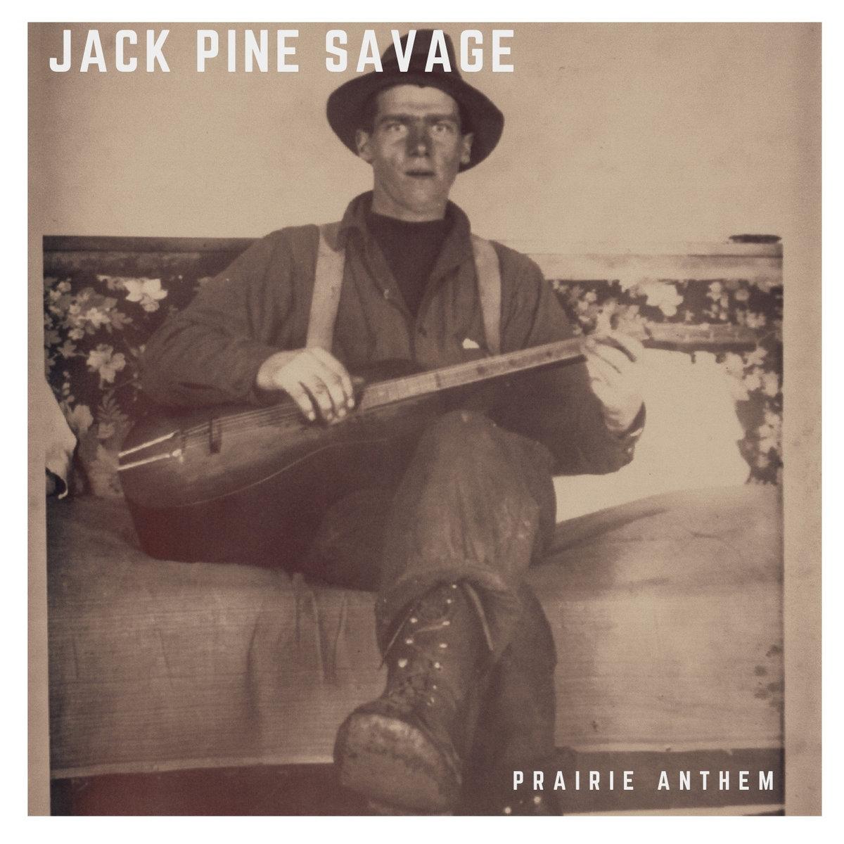 Jack Pine Savage by Prairie Anthem