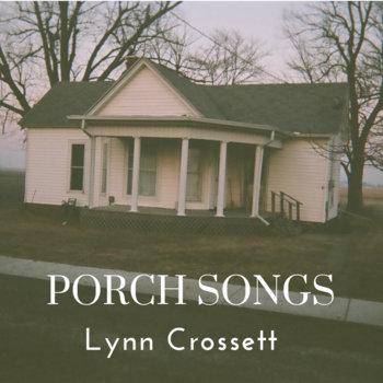 Porch Songs by Lynn Crossett