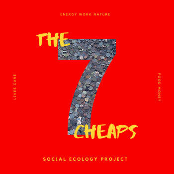The 7 Cheaps by Social Ecology Project
