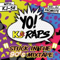 YO! KJ Raps - Stuck in the 90's Mixtape cover art