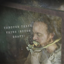 Through These Veins (Rough Draft) cover art