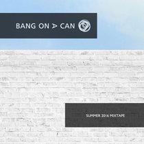 Bang on a Can Summer 2016 Mixtape cover art