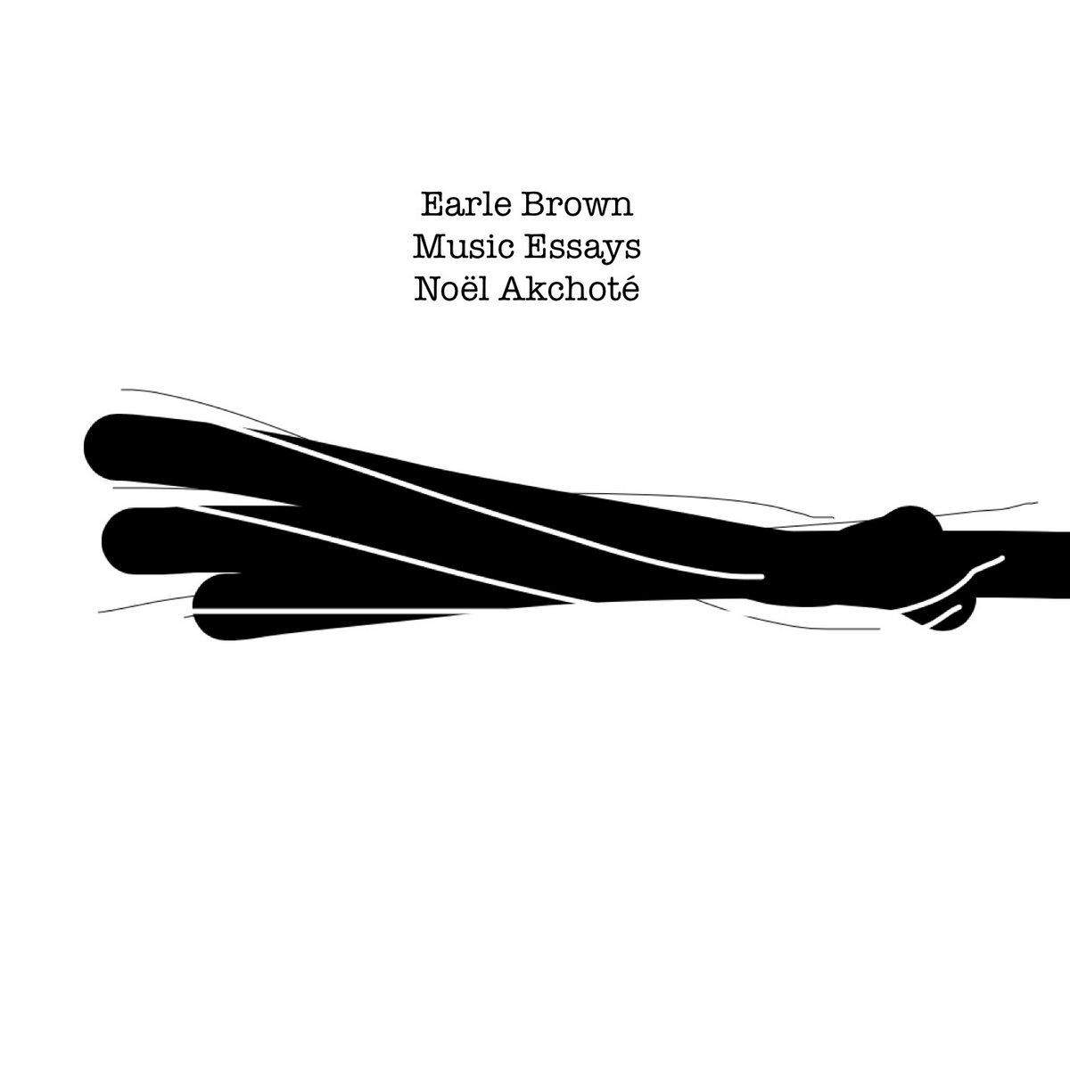 earle brown music essays arranged for guitar noël akchoté by noël akchoté