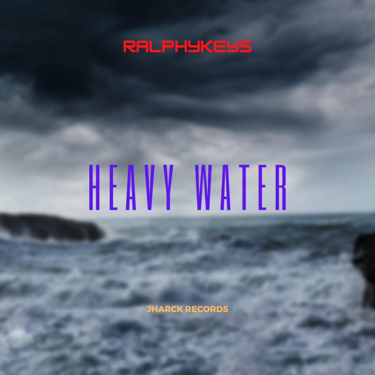 Heavy Water by Ralphykeys