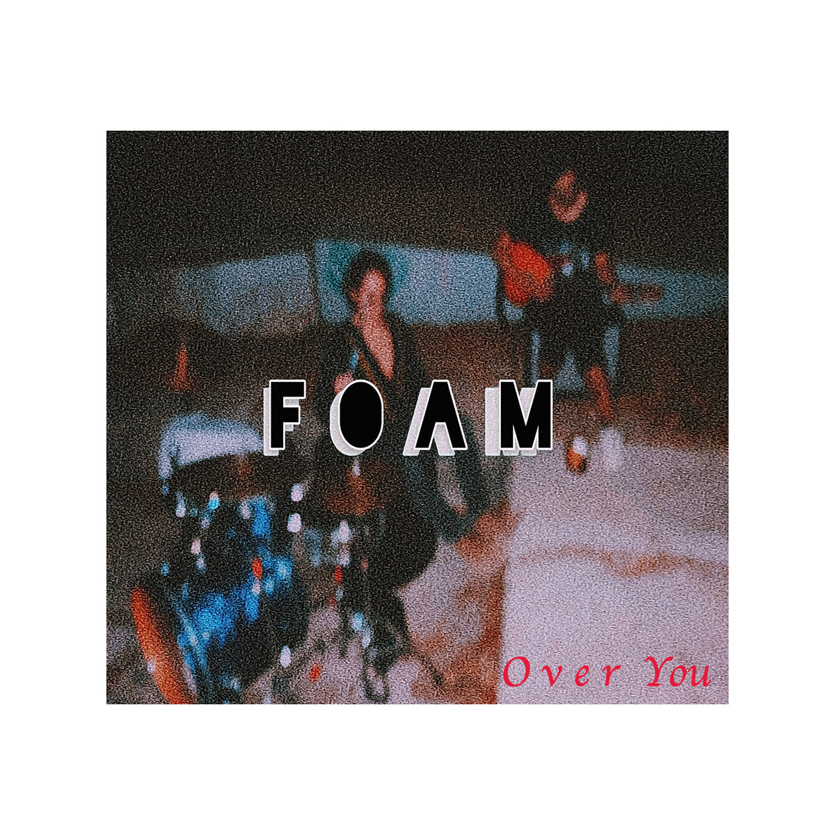 Over You by FOAM