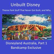 Unbuilt Disney - Disneyland Australia, Part 1 cover art