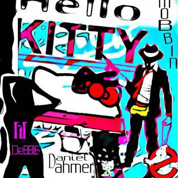 HELLO KITTY MOBBIN (SINGLE) by DANIEL DAHMER FEATURING LIL DEBBIE & KITTY PURRARI