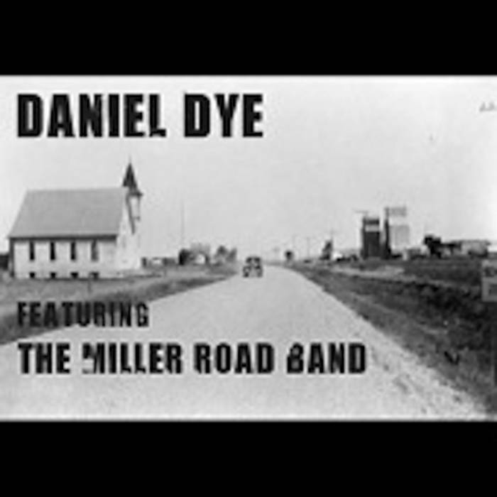 Daniel Dye Featuring The Miller Road Band Daniel Dye And The Mrb