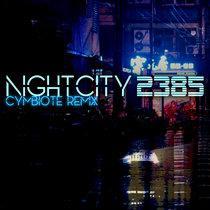 NightCity 2385 (Cymbiote Remix) [Bonus Track] cover art
