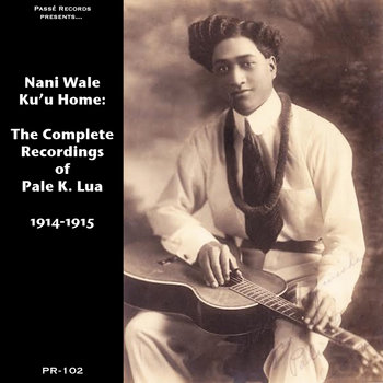Nani Wale Kuʻu Home: The Complete Recordings of Pale K. Lua, 1914-1915 by Various Artists
