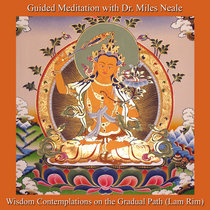 Wisdom Contemplations on the Gradual Path (Lam Rim): Guided Meditation with Dr. Miles Neale cover art