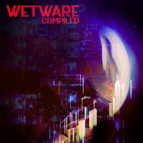 WETWARE: Compiled cover art