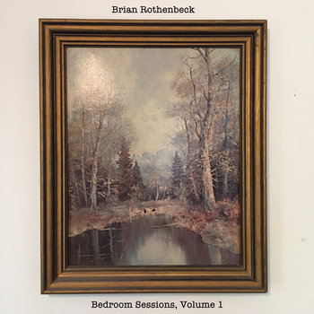 Bedroom Sessions, Volume 1 by Brian Rothenbeck
