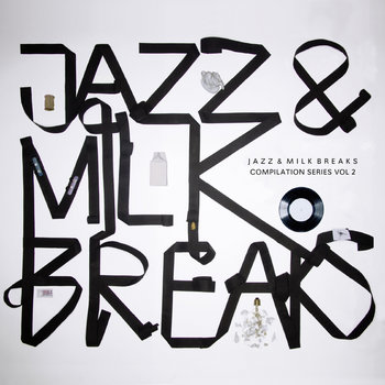 Jazz&Milk Breaks - compilation series Vol. 2 by JAZZ & MILK