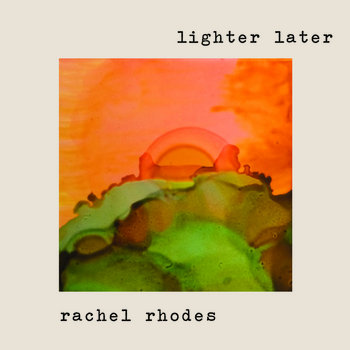 Lighter Later by Rachel Rhodes