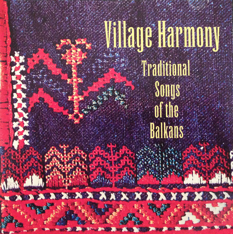 Village Harmony: Traditional Songs of the Balkans (1994
