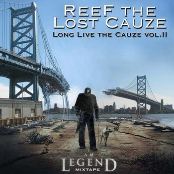 Long Live The Cauze Vol. II (I Am Legend) by Reef The Lost Cauze