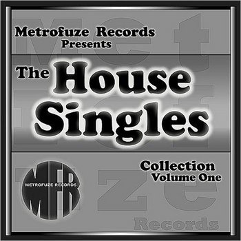 Metrofuze Records Presents The House Singles Collection, Vol. One by Metrofuze Records Presents