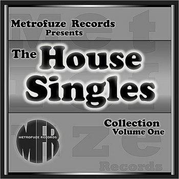Metrofuze Records Presents The House Singles Collection, Vol. One by Metrofuze Records Presents