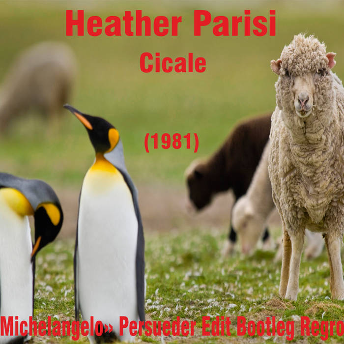 Heather Parisi - Cicale (E  «Michelangelo» Persueder Edit Bootleg