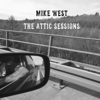 The Attic Sessions by Mike West