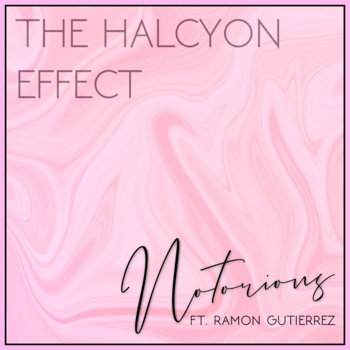Notorious (ft. Ramon Gutierrez) by The Halcyon Effect