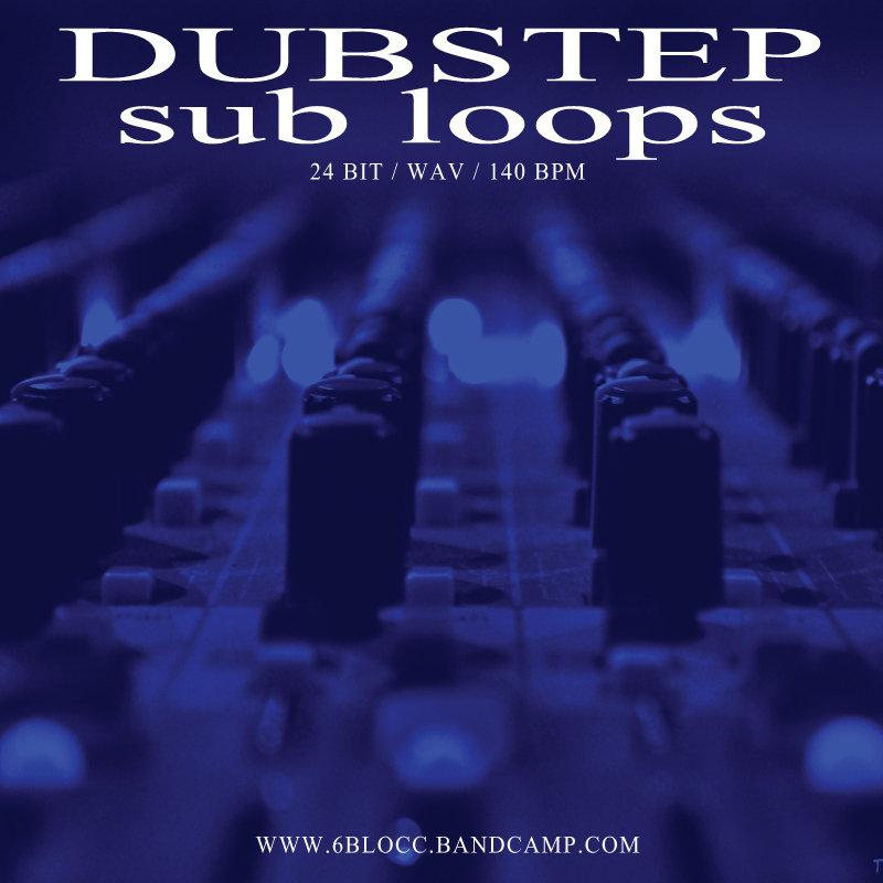 Dubstep Sub Loops Sound Pack [FREE DL] | 6Blocc