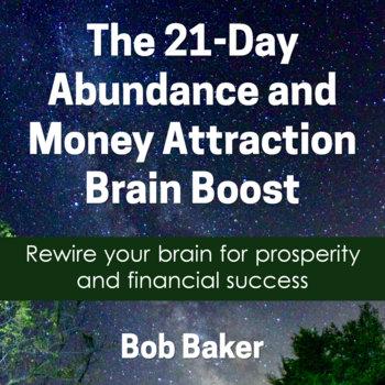 21-Day Abundance and Money Attraction Brain Boost by Bob Baker