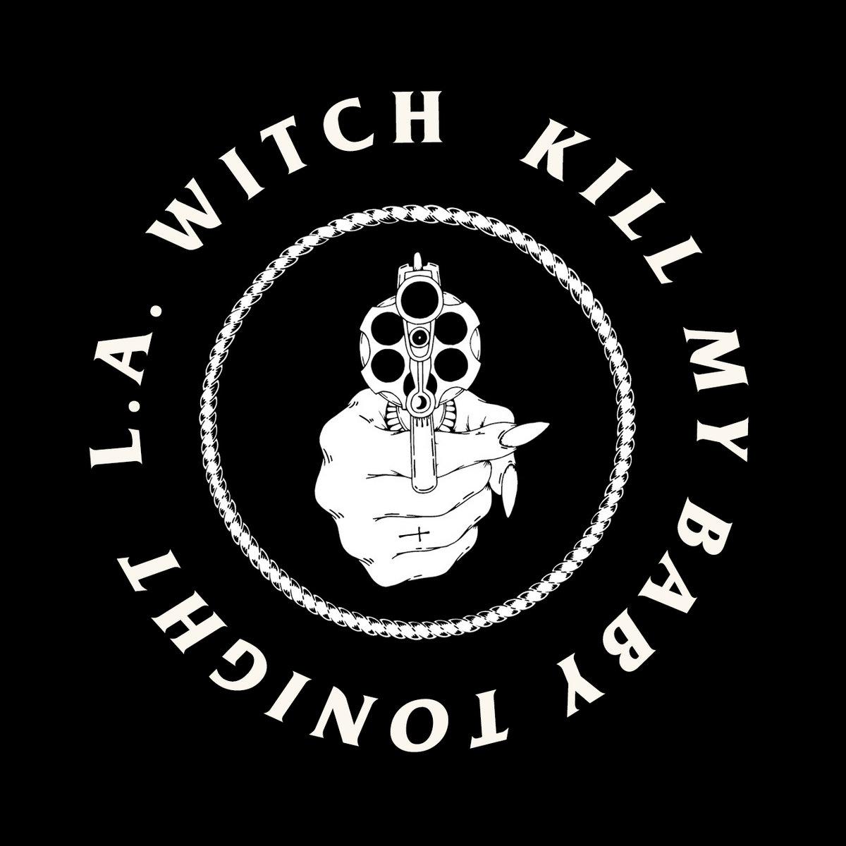 Kill my baby tonight single la witch by la witch biocorpaavc Choice Image