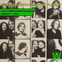 Miss Alex White & Chris Playboy LIVE WNUR, Evanston, 2003 cover art