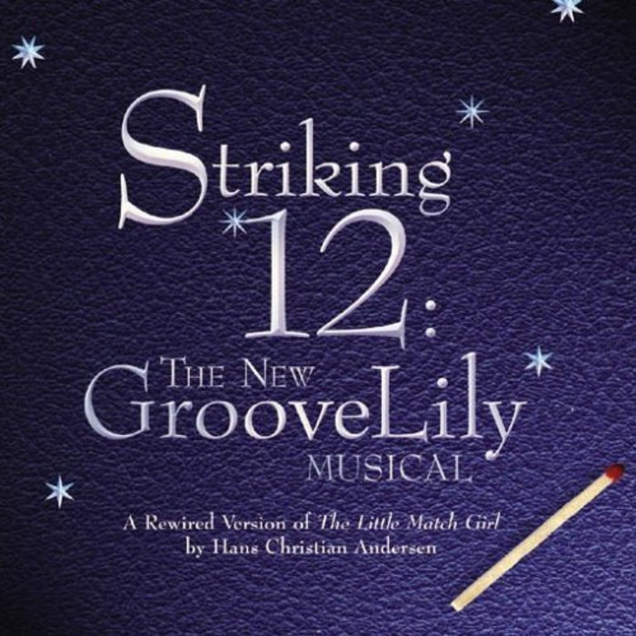 Striking 12: The New GrooveLily Musical   GrooveLily