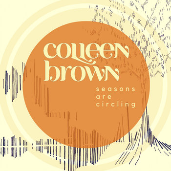 Seasons Are Circling by Colleen Brown