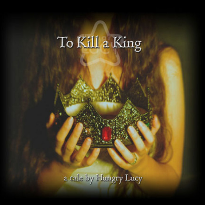 To Kill a King | Hungry Lucy