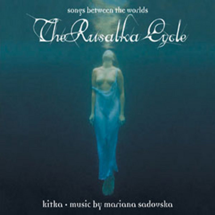 The Rusalka Cycle: Songs Between the Worlds | Kitka Women's